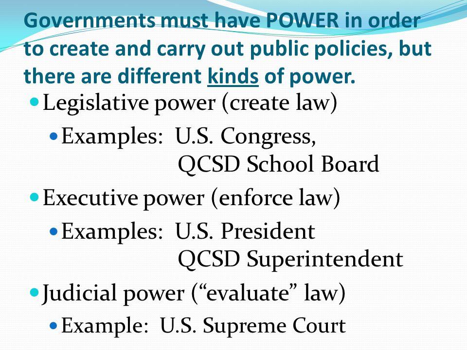 Legislative power (create law) Examples: U.S. Congress, QCSD School Board Executive power (enforce law) Examples: U.S. President QCSD Superintendent J