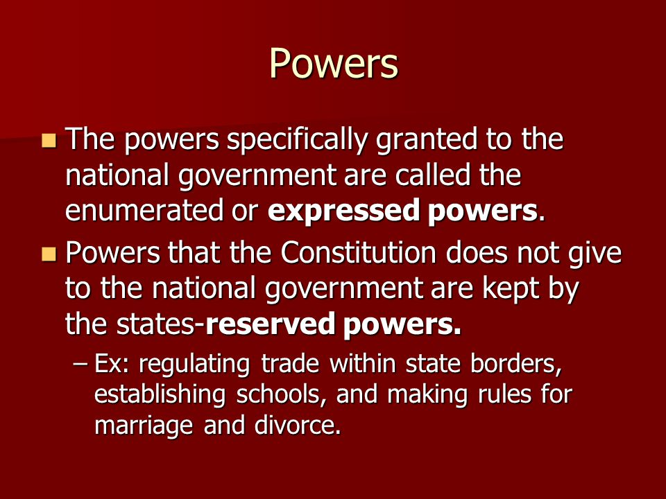 Powers The powers specifically granted to the national government are called the enumerated or expressed powers. The powers specifically granted to th