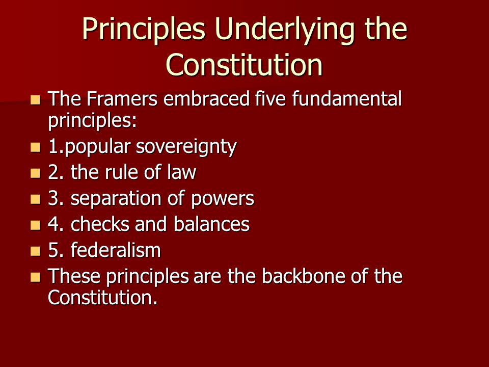 Principles Underlying the Constitution The Framers embraced five fundamental principles: The Framers embraced five fundamental principles: 1.popular s