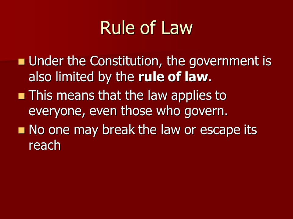 Rule of Law Under the Constitution, the government is also limited by the rule of law. Under the Constitution, the government is also limited by the r