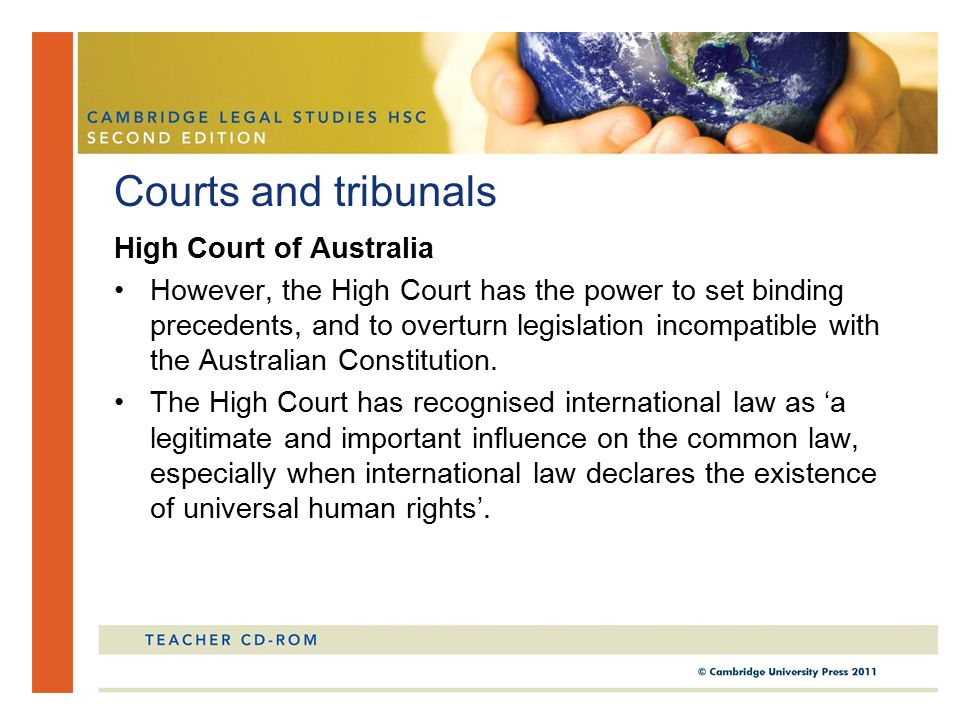 High Court of Australia However, the High Court has the power to set binding precedents, and to overturn legislation incompatible with the Australian Constitution.