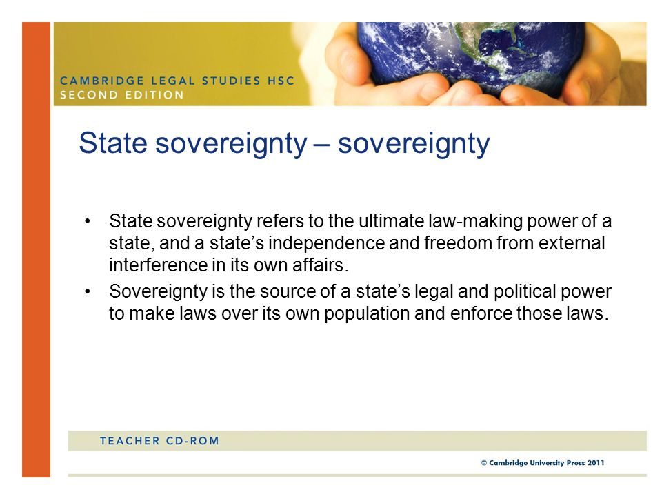 State sovereignty refers to the ultimate law-making power of a state, and a state's independence and freedom from external interference in its own affairs.
