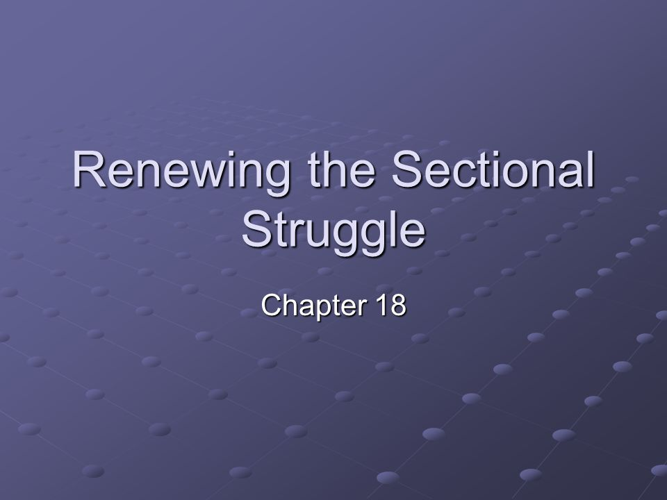 Renewing the Sectional Struggle Chapter 18