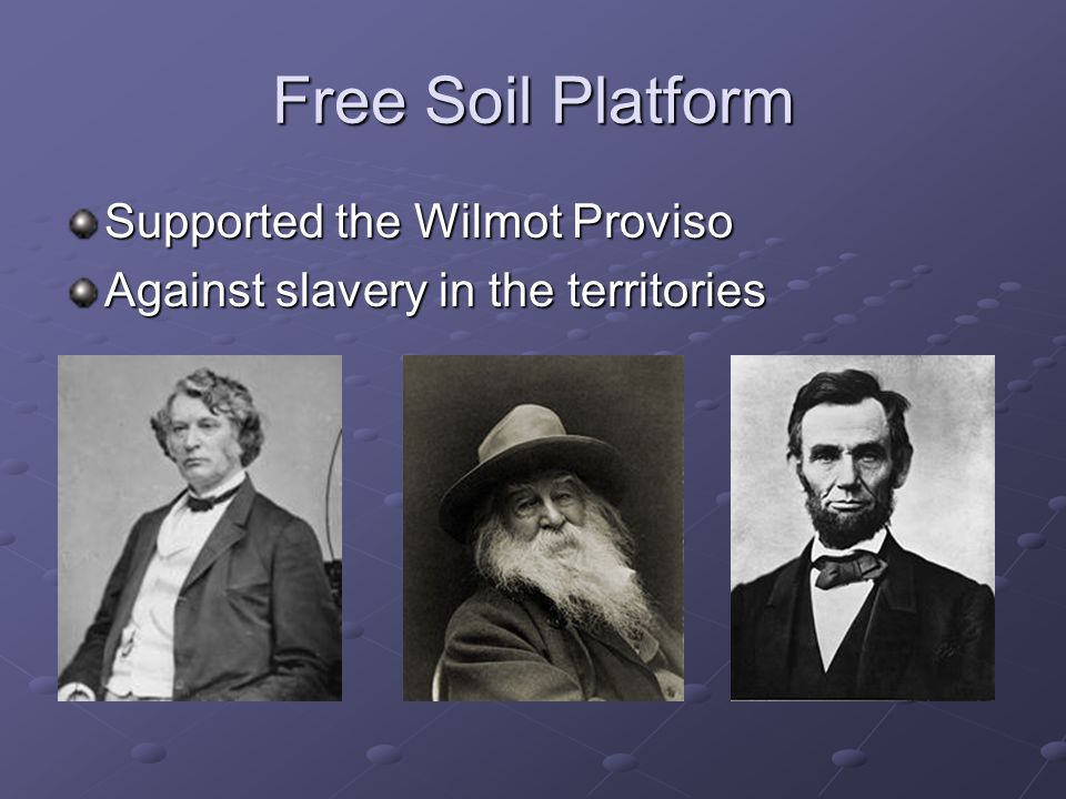 Free Soil Platform Supported the Wilmot Proviso Against slavery in the territories