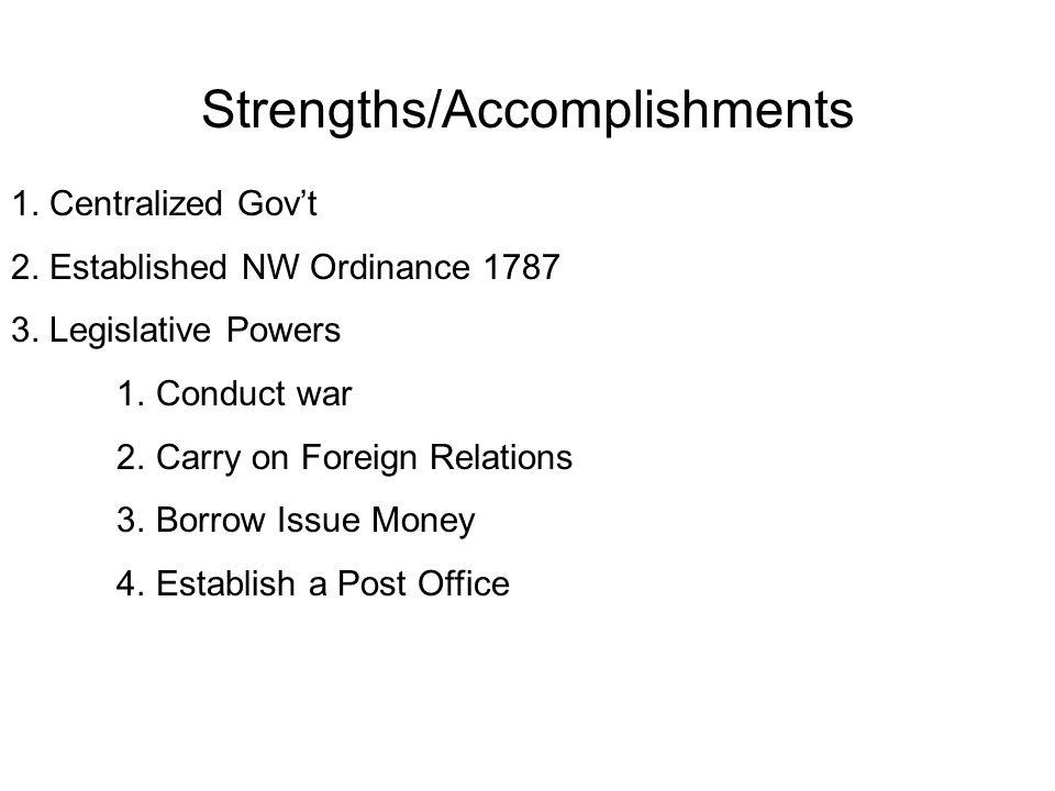 1.Centralized Gov't 2. Established NW Ordinance 1787 3.