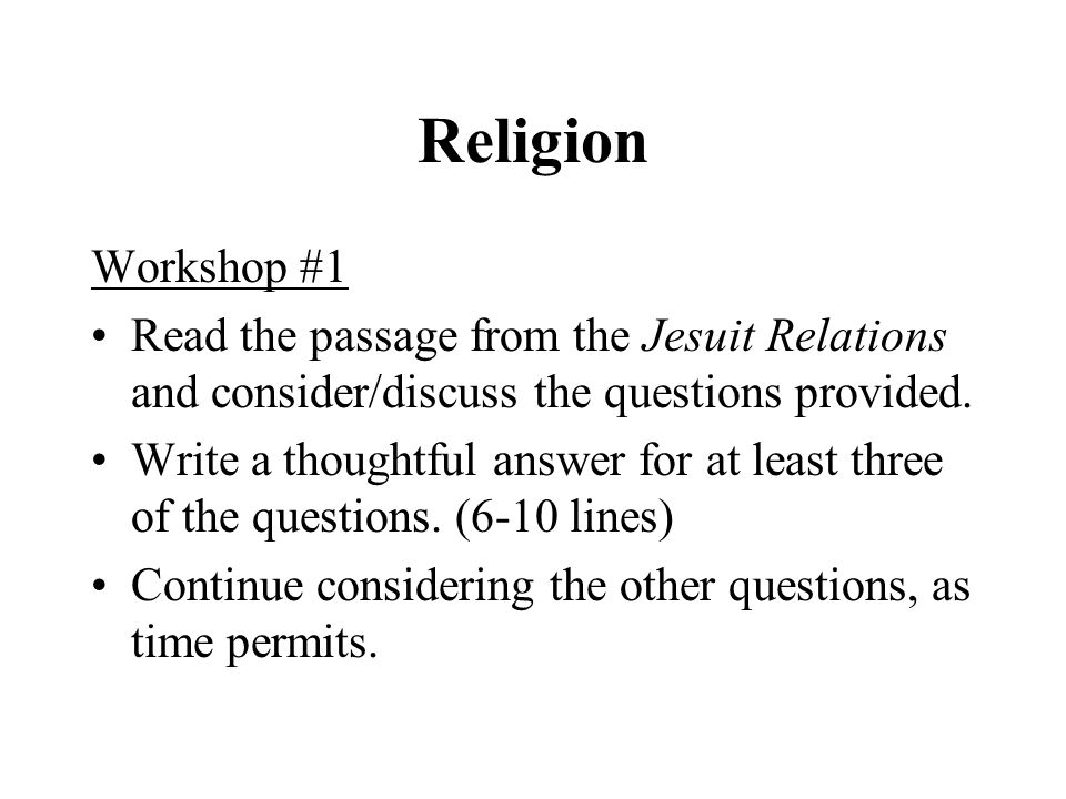 Religion Workshop #1 Read the passage from the Jesuit Relations and consider/discuss the questions provided. Write a thoughtful answer for at least th
