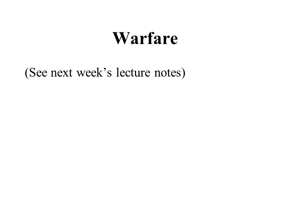 Warfare (See next week's lecture notes)