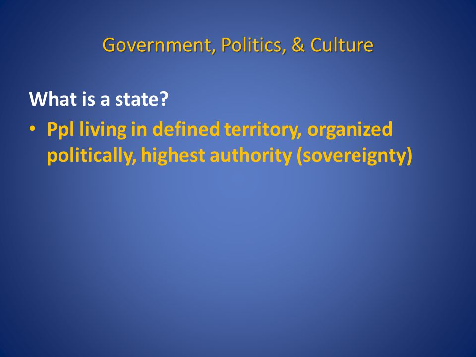 Government, Politics, & Culture What is a state.