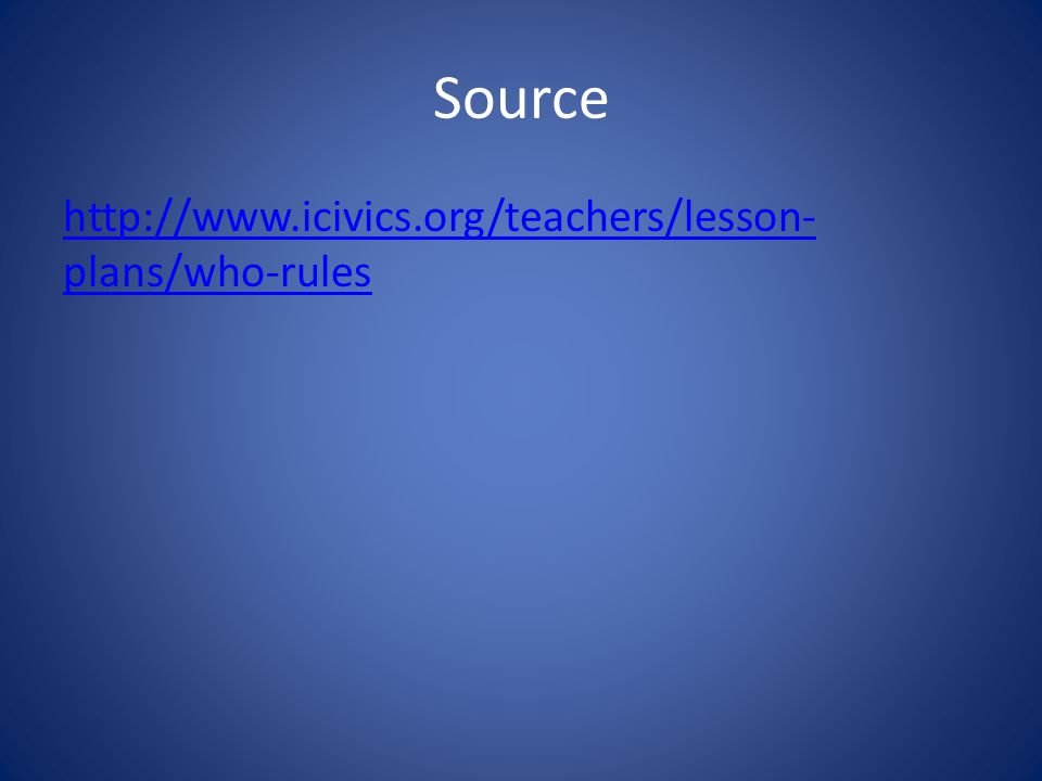 Source http://www.icivics.org/teachers/lesson- plans/who-rules