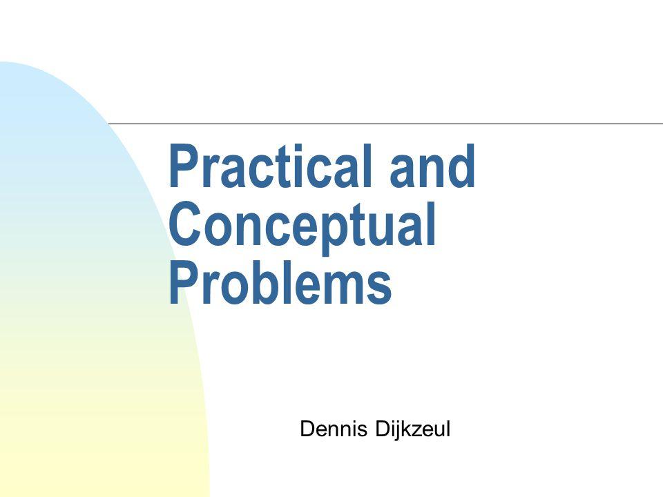 Practical and Conceptual Problems Dennis Dijkzeul