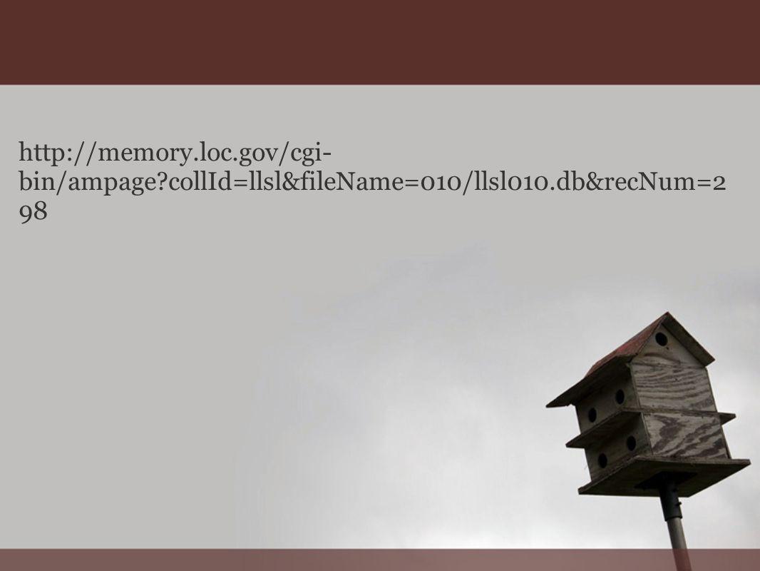 http://memory.loc.gov/cgi- bin/ampage collId=llsl&fileName=010/llsl010.db&recNum=2 98