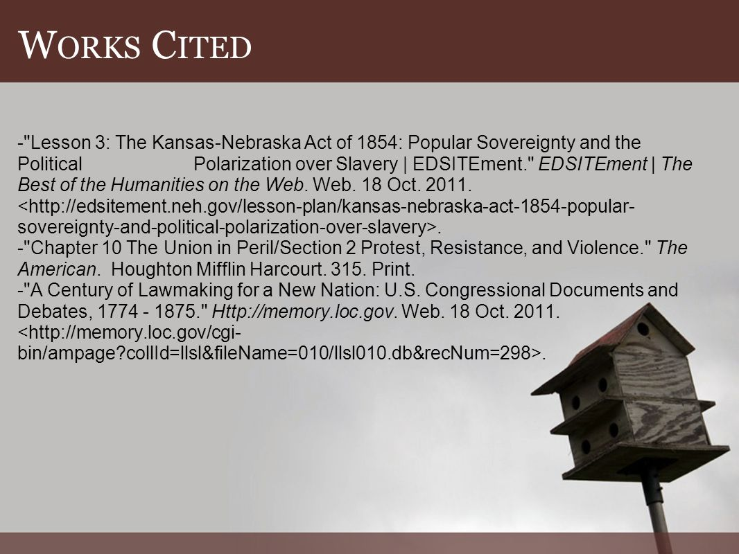 W ORKS C ITED - Lesson 3: The Kansas-Nebraska Act of 1854: Popular Sovereignty and the Political Polarization over Slavery | EDSITEment. EDSITEment | The Best of the Humanities on the Web.