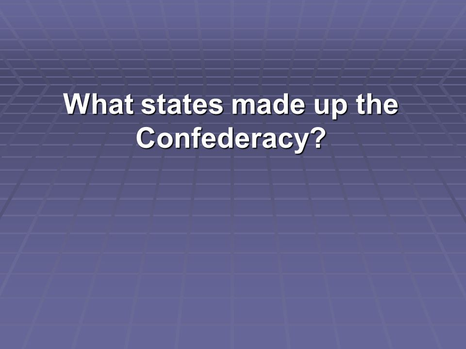What states made up the Confederacy