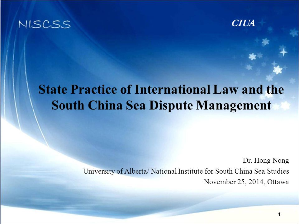 11 State Practice of International Law and the South China Sea Dispute Management Dr. Hong Nong University of Alberta/ National Institute for South Ch