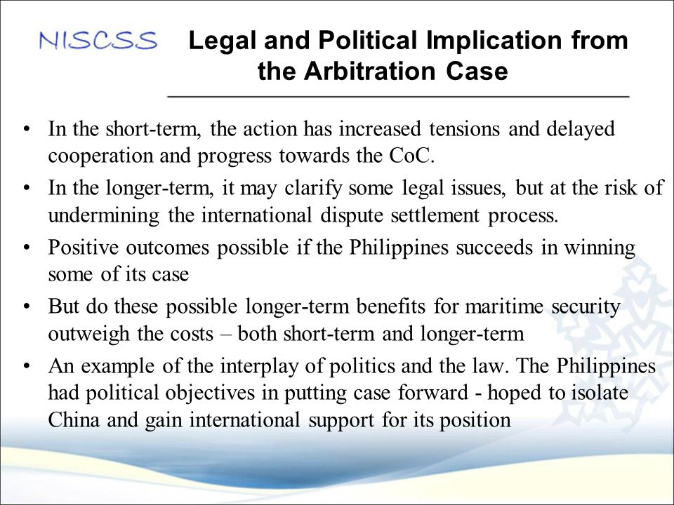 Legal and Political Implication from the Arbitration Case In the short-term, the action has increased tensions and delayed cooperation and progress to