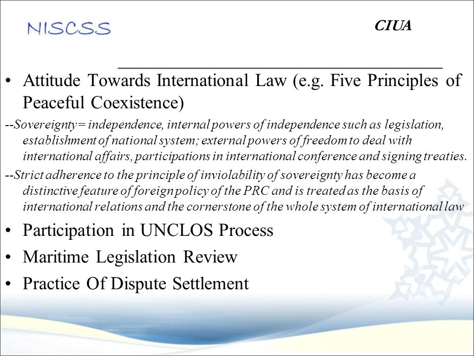 Attitude Towards International Law (e.g. Five Principles of Peaceful Coexistence) --Sovereignty= independence, internal powers of independence such as