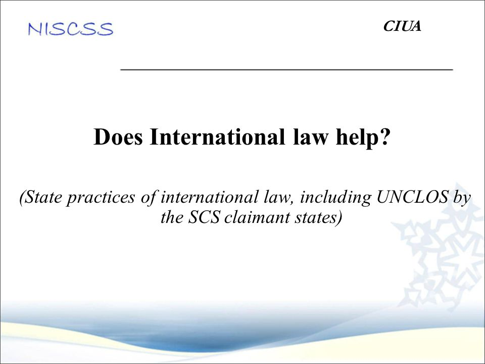 Does International law help? (State practices of international law, including UNCLOS by the SCS claimant states) CIUA