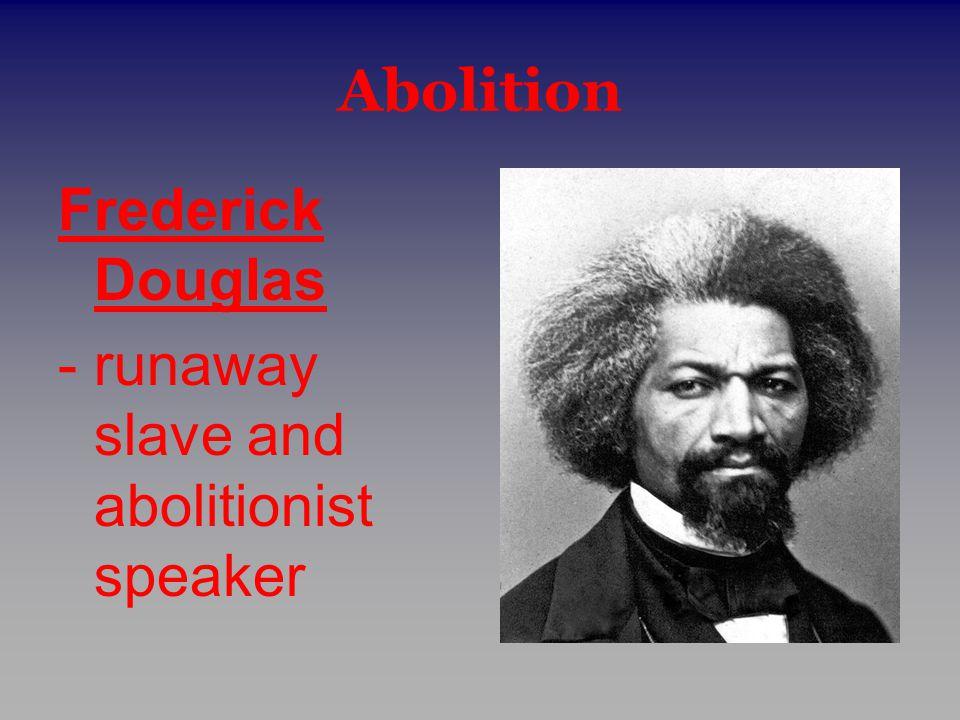 Abolition Frederick Douglas - runaway slave and abolitionist speaker