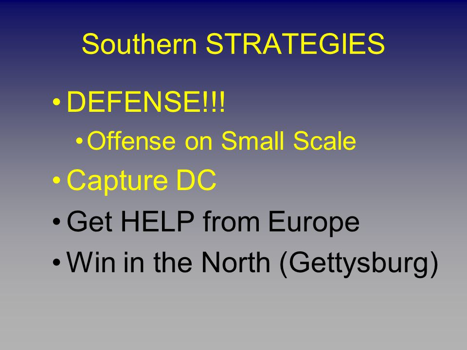Southern STRATEGIES DEFENSE!!! Offense on Small Scale Capture DC Get HELP from Europe Win in the North (Gettysburg)