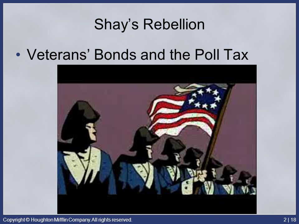 Copyright © Houghton Mifflin Company. All rights reserved.2   18 Shay's Rebellion Veterans' Bonds and the Poll Tax