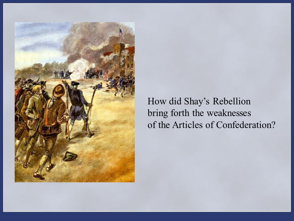 How did Shay's Rebellion bring forth the weaknesses of the Articles of Confederation?
