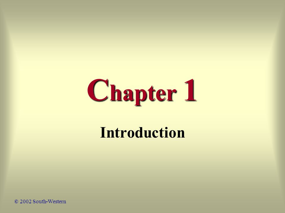 C hapter 1 Introduction © 2002 South-Western