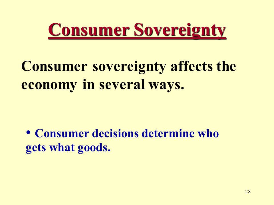 28 Consumer Sovereignty Consumer sovereignty affects the economy in several ways.