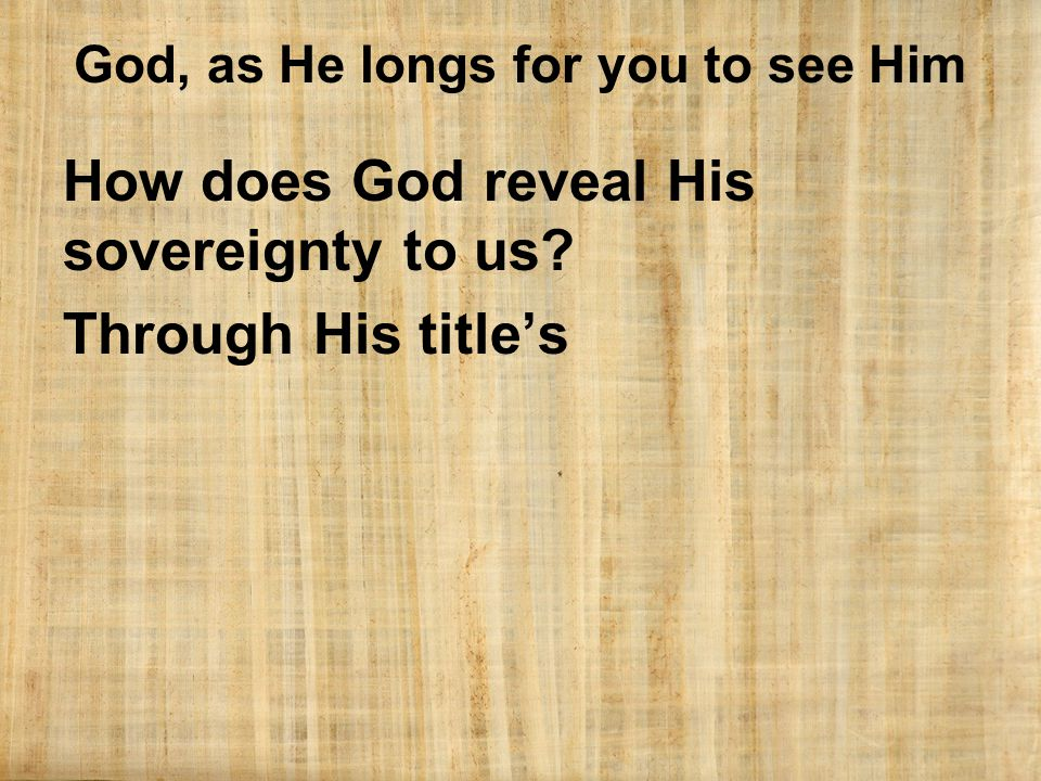 God, as He longs for you to see Him How does God reveal His sovereignty to us Through His title's