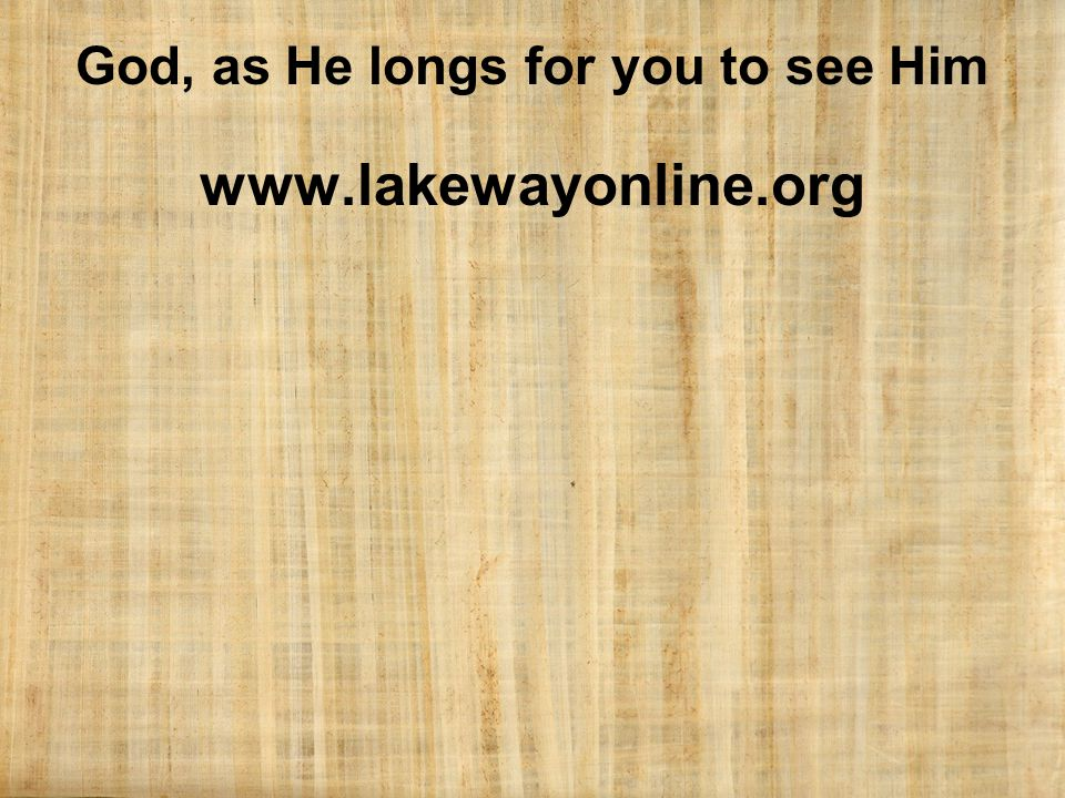God, as He longs for you to see Him www.lakewayonline.org