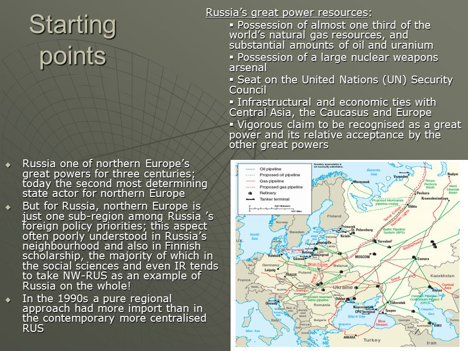 Starting points  Russia one of northern Europe's great powers for three centuries; today the second most determining state actor for northern Europe  But for Russia, northern Europe is just one sub-region among Russia 's foreign policy priorities; this aspect often poorly understood in Russia's neighbourhood and also in Finnish scholarship, the majority of which in the social sciences and even IR tends to take NW-RUS as an example of Russia on the whole.