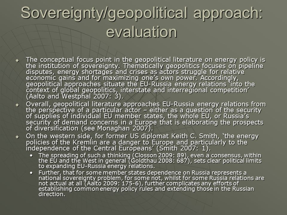 Sovereignty/geopolitical approach: evaluation  The conceptual focus point in the geopolitical literature on energy policy is the institution of sover