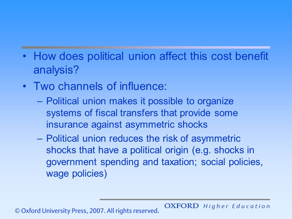 How does political union affect this cost benefit analysis? Two channels of influence: –Political union makes it possible to organize systems of fisca