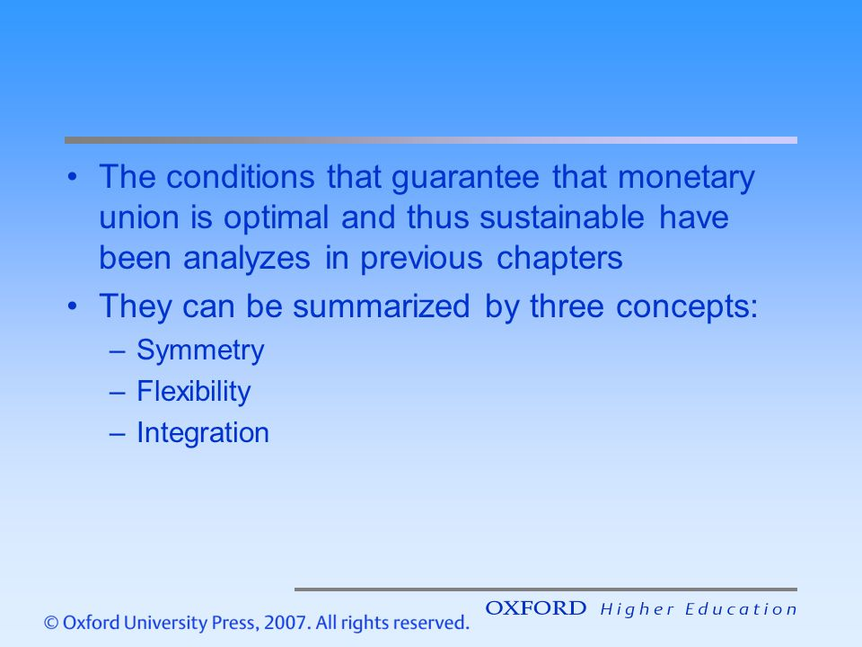 The conditions that guarantee that monetary union is optimal and thus sustainable have been analyzes in previous chapters They can be summarized by th