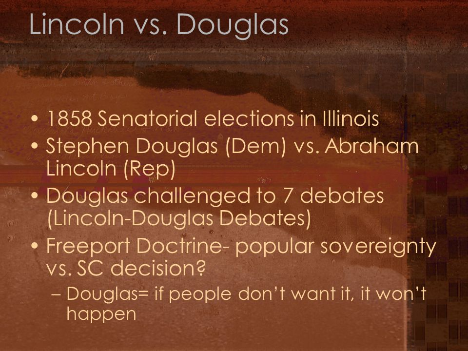 Lincoln vs. Douglas 1858 Senatorial elections in Illinois Stephen Douglas (Dem) vs.