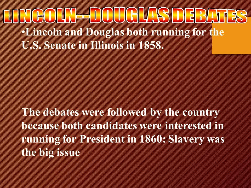Lincoln – Douglas Debates In 1858, Abraham Lincoln challenged incumbent Stephen Douglas for his seat in US Senate.