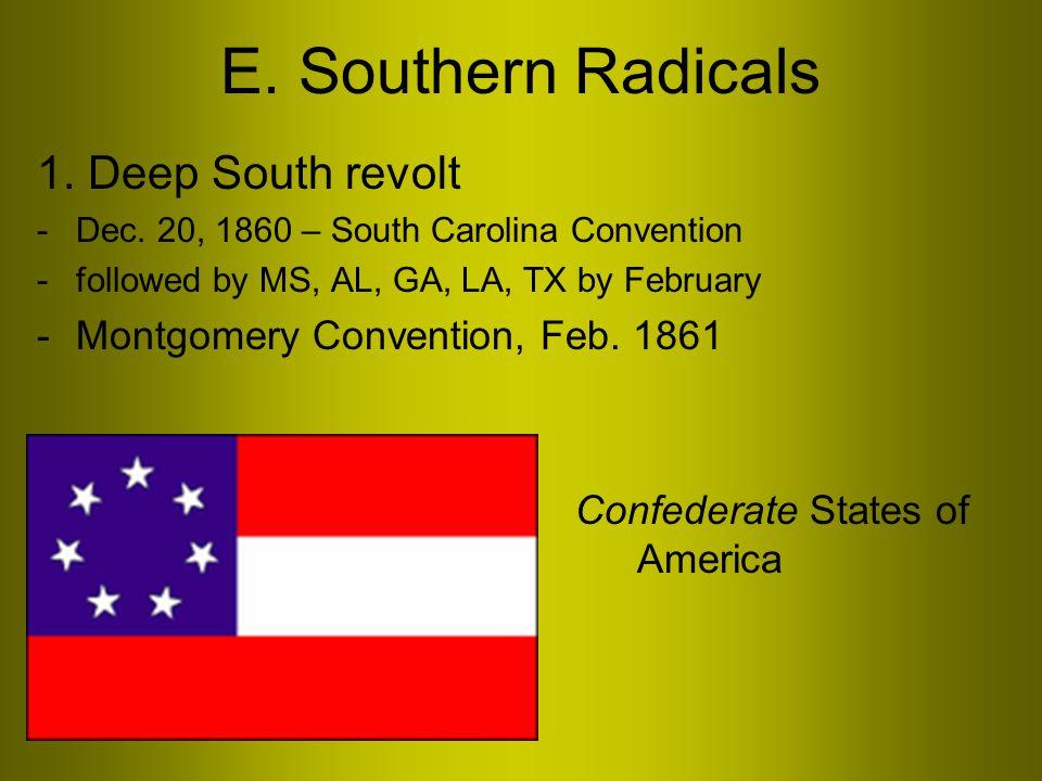 E. Southern Radicals 1. Deep South revolt -Dec.