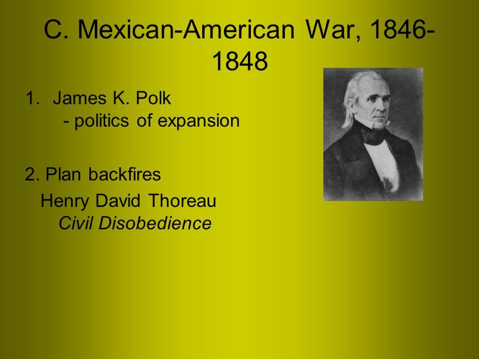 C. Mexican-American War, 1846- 1848 1.James K. Polk - politics of expansion 2.