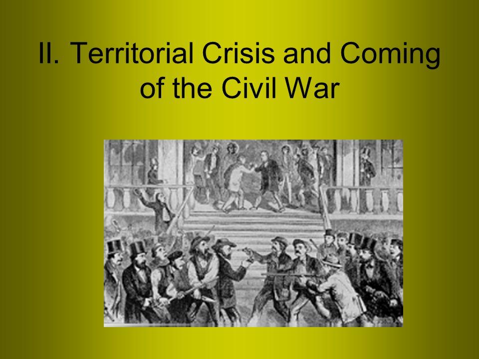 II. Territorial Crisis and Coming of the Civil War