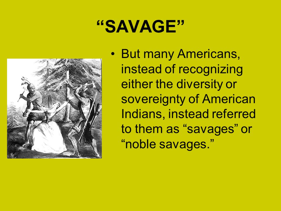 SAVAGE Noah Webster, the author of the first new dictionary produced in the United States in 1828, included the following definition: Savage, n.