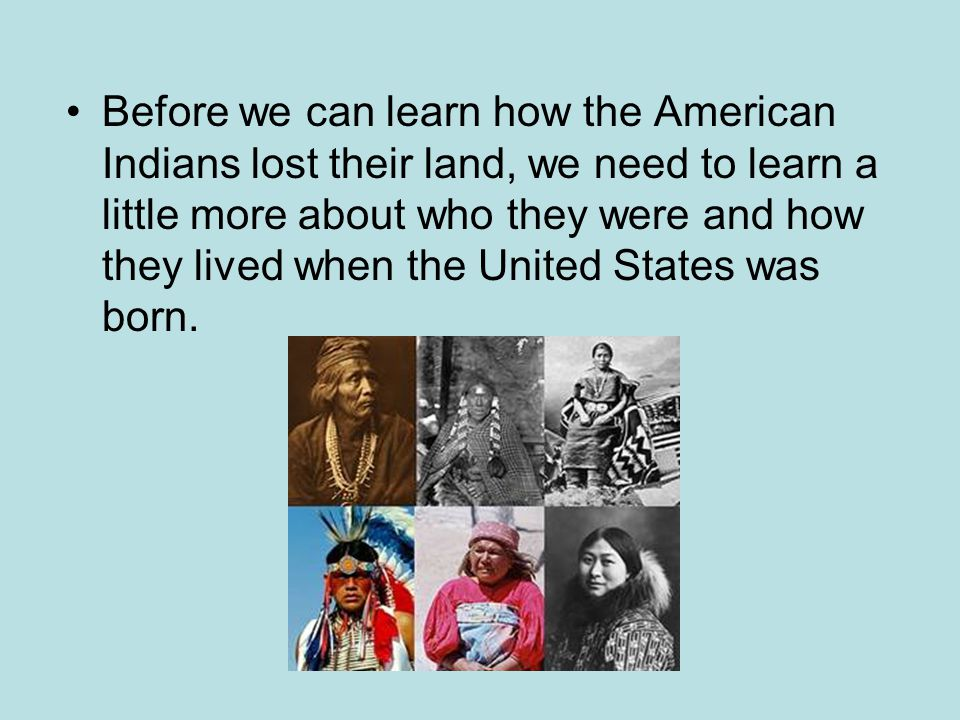 The Lives of American Indians in the 19 th Century When the US Constitution was signed, hundreds of tribes lived in North America – tribes that had been living there for thousands of years.