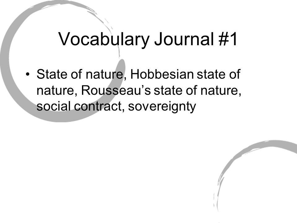 Vocabulary Journal #1 State of nature, Hobbesian state of nature, Rousseau's state of nature, social contract, sovereignty