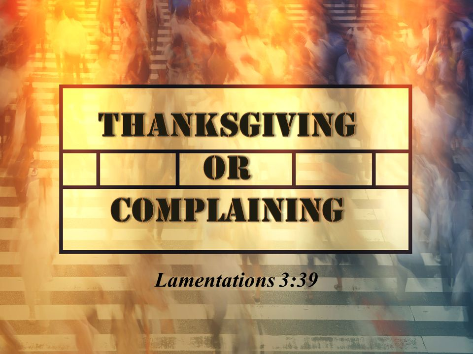 CONTRASTING ATTITUDES THANKSGIVING The soul that gives thanks can find comfort in everything.