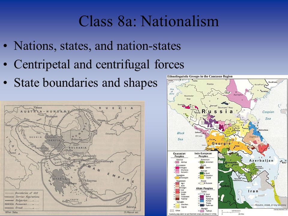 Nations, states, and nation-states Centripetal and centrifugal forces State boundaries and shapes Class 8a: Nationalism
