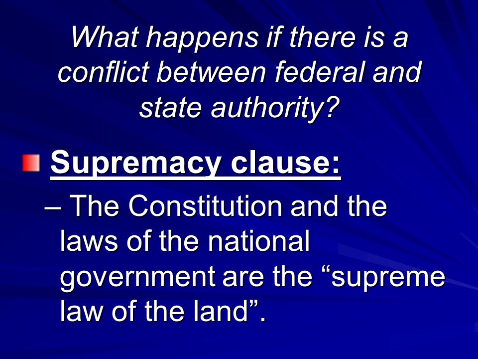Supremacy clause: Supremacy clause: – The Constitution and the laws of the national government are the supreme law of the land .