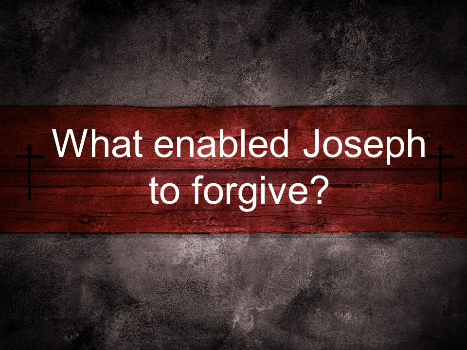 What enabled Joseph to forgive