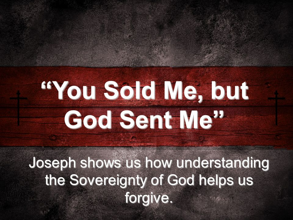 Joseph shows us how understanding the Sovereignty of God helps us forgive.