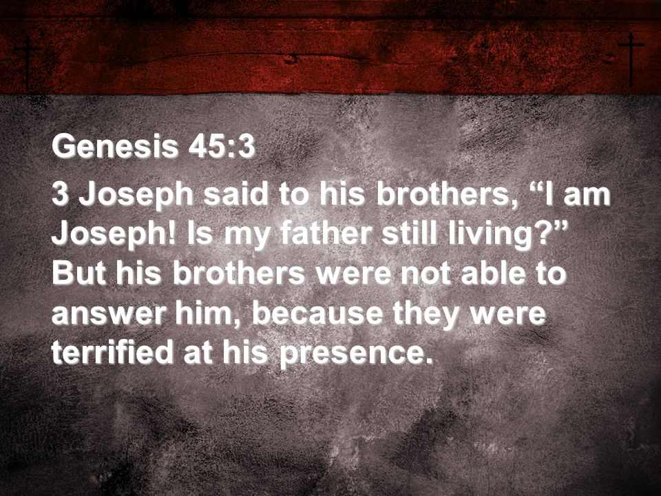 Genesis 45:3 3 Joseph said to his brothers, I am Joseph.