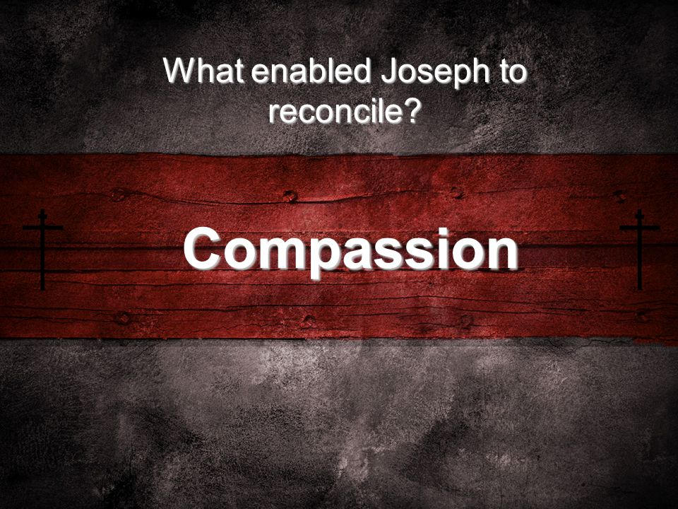 What enabled Joseph to reconcile Compassion