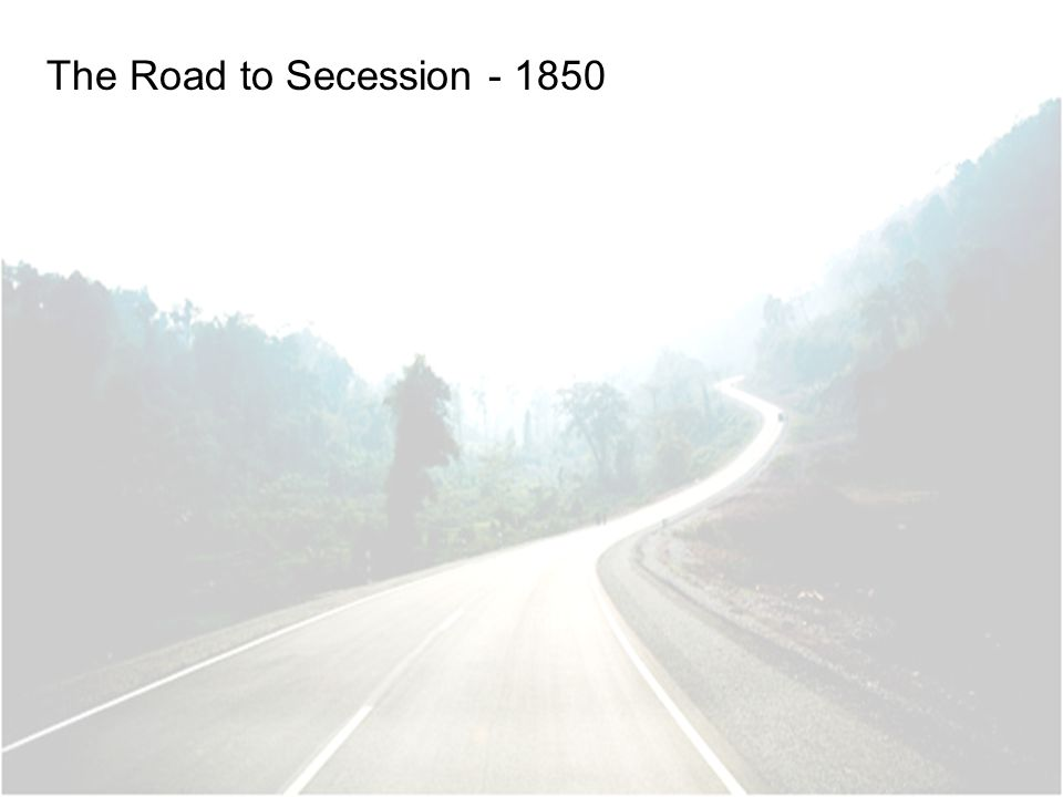 The Road to Secession - 1850