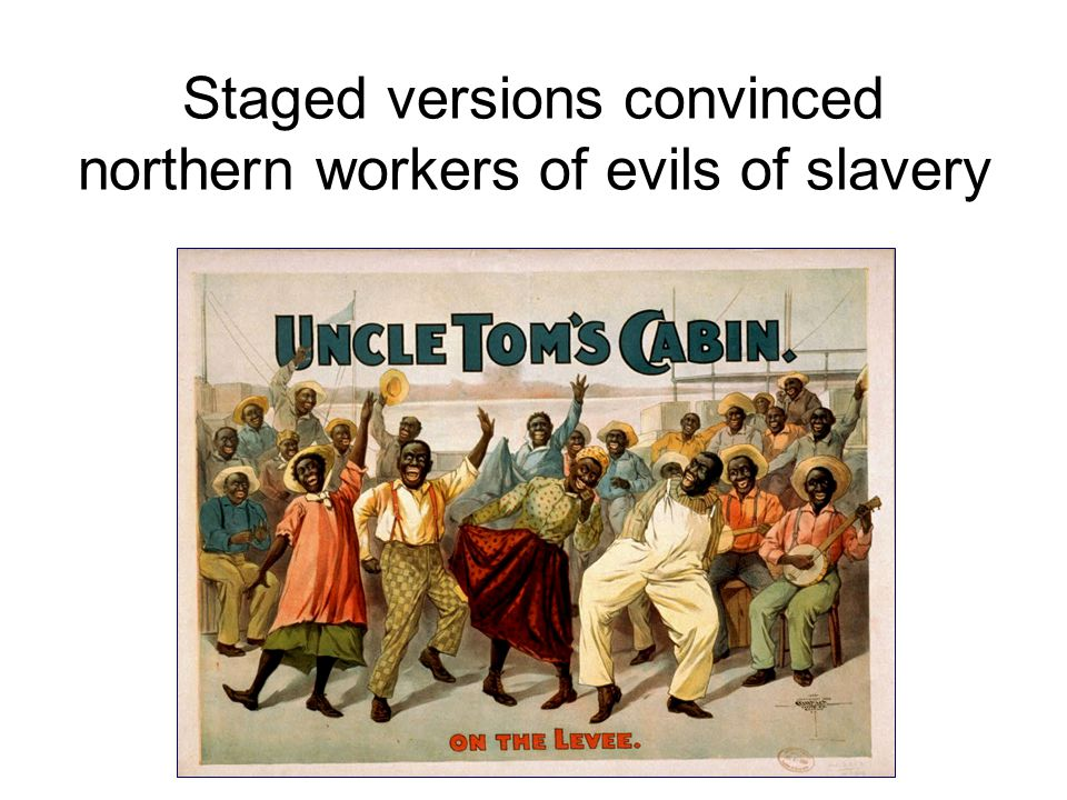 Staged versions convinced northern workers of evils of slavery